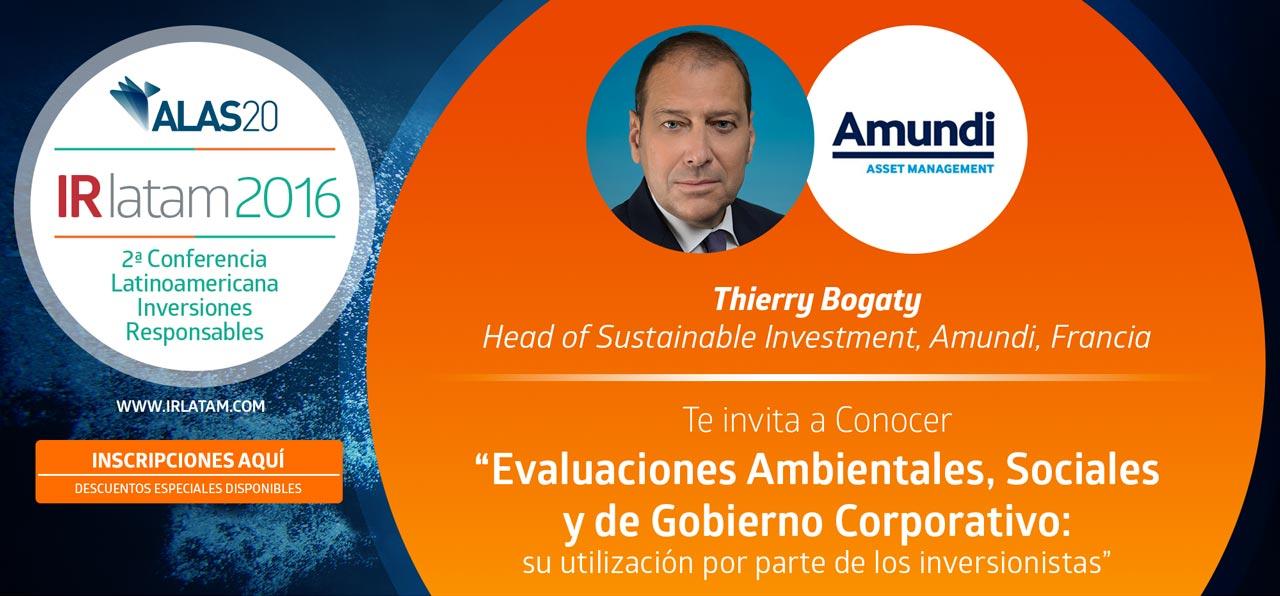"""Thierry Bogaty Head of Sustainable Investment, Amundi, Francia Te invita a Conocer """"Evaluaciones Ambientales, Sociales y de Gobierno Corporativo: su utilización por parte de los inversionistas"""""""