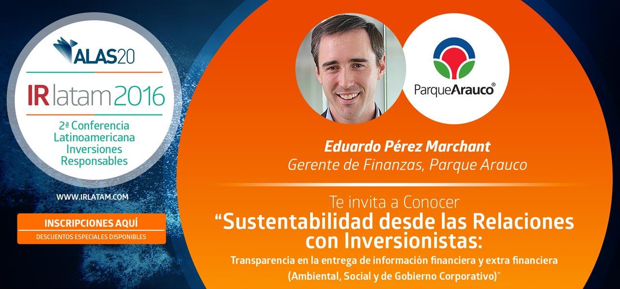 """Eduardo Pérez Marchant Gerente de Finanzas, Parque Arauco: Te invita a Conocer """"Sustentabilidad desde las Relaciones con Inversionistas: Transparencia en la entrega de información financiera y extra financiera (Ambiental, Social y de Gobierno Corporativo)"""""""